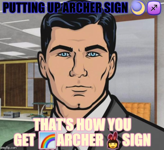 Archer Meme | PUTTING UP ARCHER SIGN  | image tagged in memes,archer | made w/ Imgflip meme maker