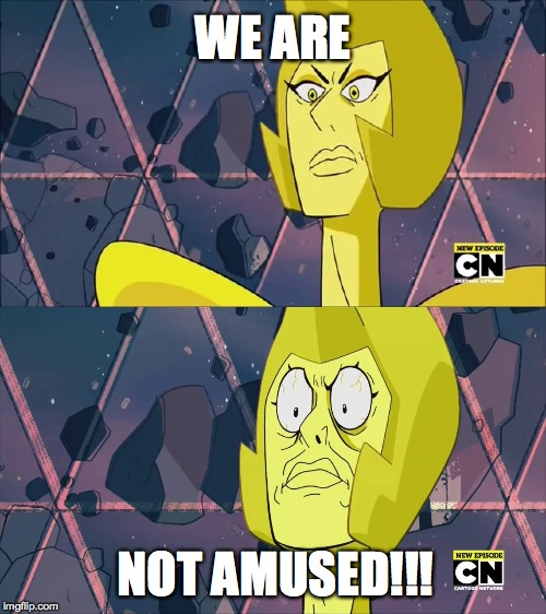 Yellow of the Diamond Authority | WE ARE NOT AMUSED!!! | image tagged in humor | made w/ Imgflip meme maker