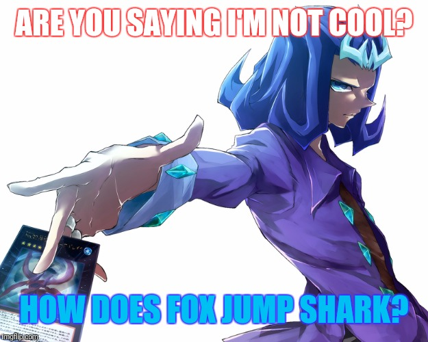 ARE YOU SAYING I'M NOT COOL? HOW DOES FOX JUMP SHARK? | made w/ Imgflip meme maker