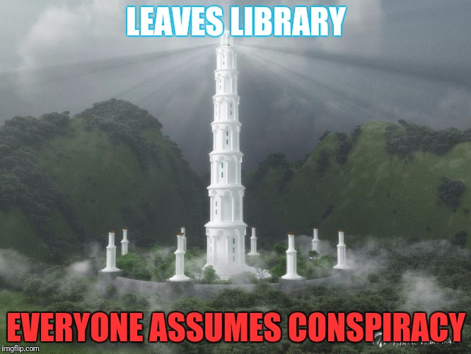 LEAVES LIBRARY EVERYONE ASSUMES CONSPIRACY | made w/ Imgflip meme maker