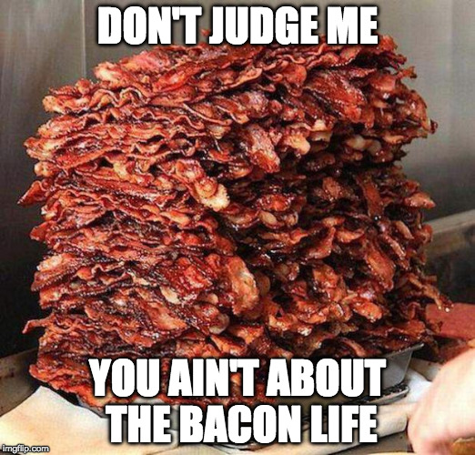 I didn't choose it. It chose me. | DON'T JUDGE ME YOU AIN'T ABOUT THE BACON LIFE | image tagged in stacks on bacon stacks,thug life,iwanttobebacon,iwanttobebaconcom | made w/ Imgflip meme maker