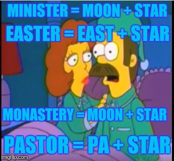How I wonder what you are | MINISTER = MOON + STAR PASTOR = PA + STAR EASTER = EAST + STAR MONASTERY = MOON + STAR | image tagged in ned flanders epiphany | made w/ Imgflip meme maker