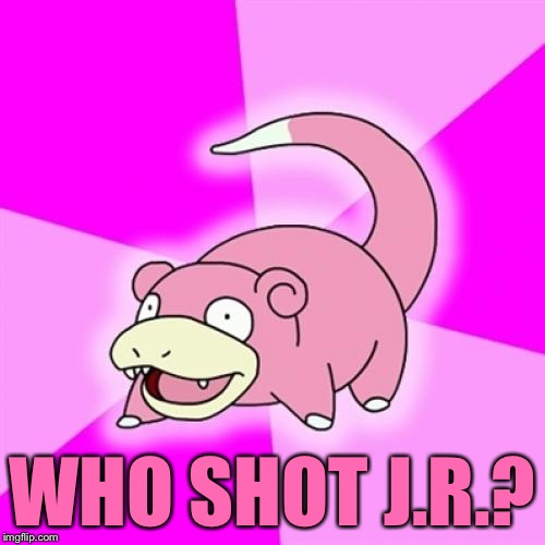 Slowpoke Meme | WHO SHOT J.R.? | image tagged in memes,slowpoke | made w/ Imgflip meme maker