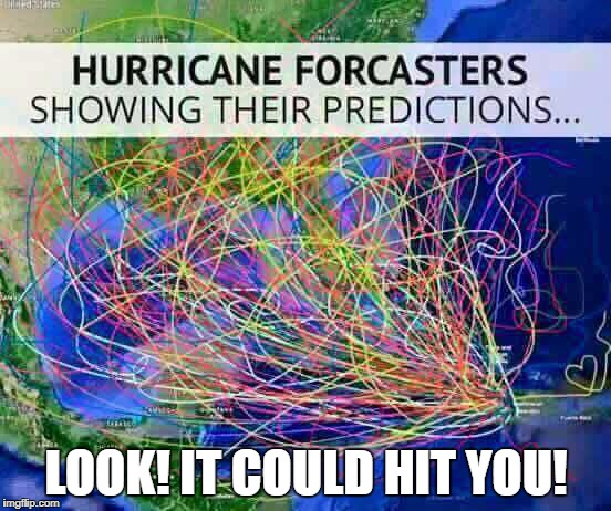Hurricane MIGHT Hit YOU! | LOOK! IT COULD HIT YOU! | image tagged in hurricane,prediction | made w/ Imgflip meme maker