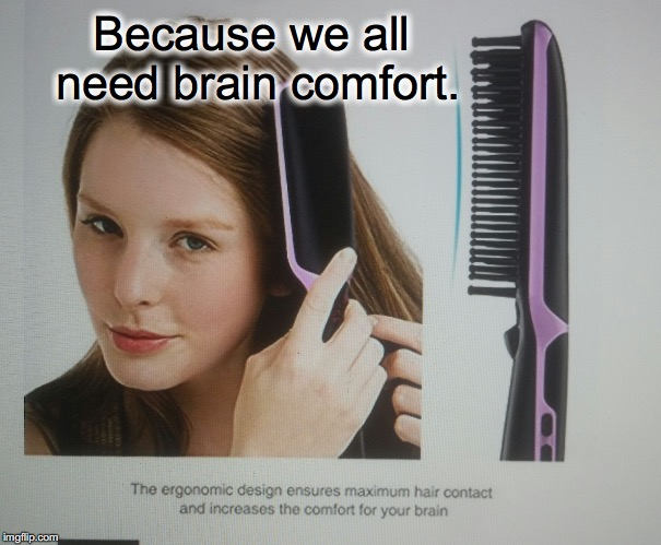 Because we all need brain comfort. | image tagged in brain comfort | made w/ Imgflip meme maker
