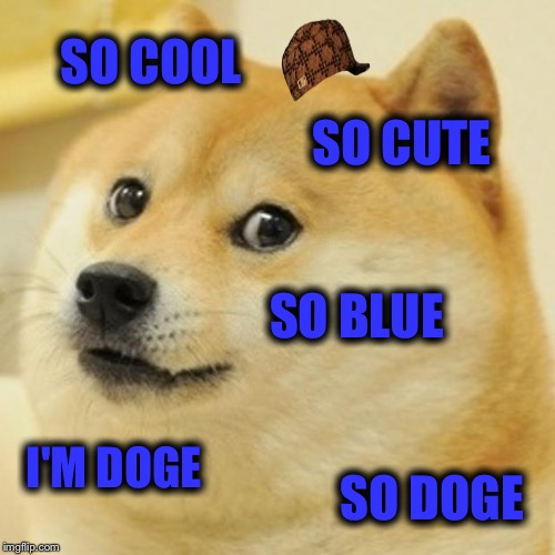 Doge Meme | SO COOL SO CUTE SO BLUE I'M DOGE SO DOGE | image tagged in memes,doge,scumbag | made w/ Imgflip meme maker