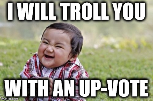 Evil Toddler Meme | I WILL TROLL YOU WITH AN UP-VOTE | image tagged in memes,evil toddler | made w/ Imgflip meme maker