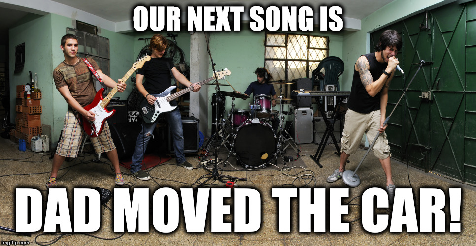 OUR NEXT SONG IS DAD MOVED THE CAR! | made w/ Imgflip meme maker