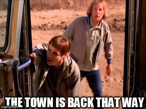 THE TOWN IS BACK THAT WAY | made w/ Imgflip meme maker