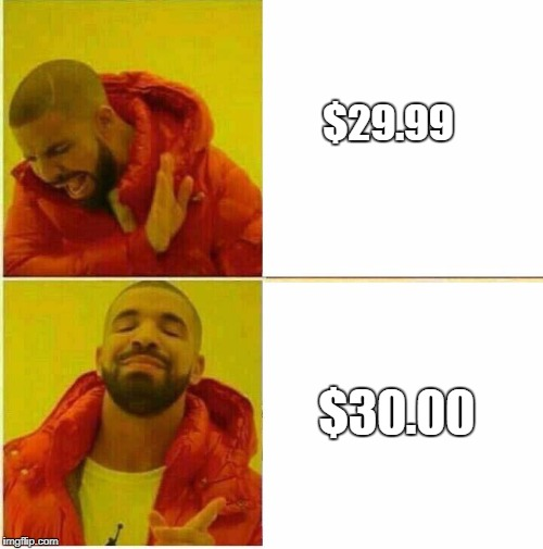 Seriously why do people even do that? | $29.99  $30.00 | image tagged in drake hotline approves | made w/ Imgflip meme maker