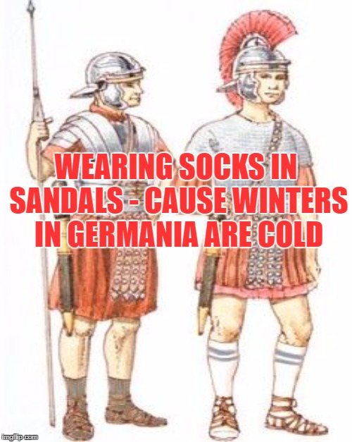 WEARING SOCKS IN SANDALS - CAUSE WINTERS IN GERMANIA ARE COLD | made w/ Imgflip meme maker