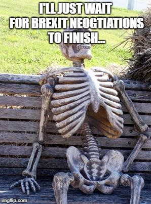Waiting Skeleton Meme | I'LL JUST WAIT FOR BREXIT NEOGTIATIONS TO FINISH... | image tagged in memes,waiting skeleton | made w/ Imgflip meme maker