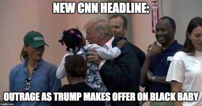BabyOffer | NEW CNN HEADLINE: OUTRAGE AS TRUMP MAKES OFFER ON BLACK BABY | image tagged in donald trump,cnn fake news | made w/ Imgflip meme maker