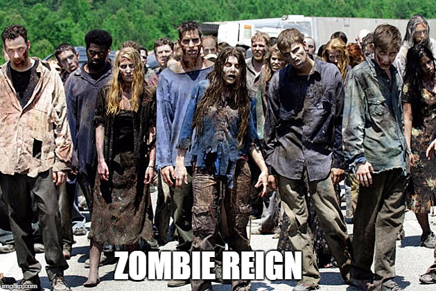 JobZombies | ZOMBIE REIGN | image tagged in jobzombies | made w/ Imgflip meme maker