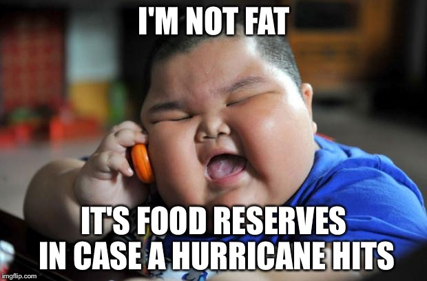 fat chinese kid | I'M NOT FAT IT'S FOOD RESERVES IN CASE A HURRICANE HITS | image tagged in fat chinese kid | made w/ Imgflip meme maker