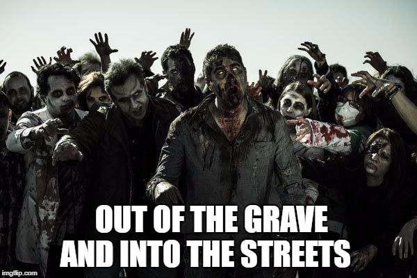 coffee zombies | OUT OF THE GRAVE AND INTO THE STREETS | image tagged in coffee zombies | made w/ Imgflip meme maker