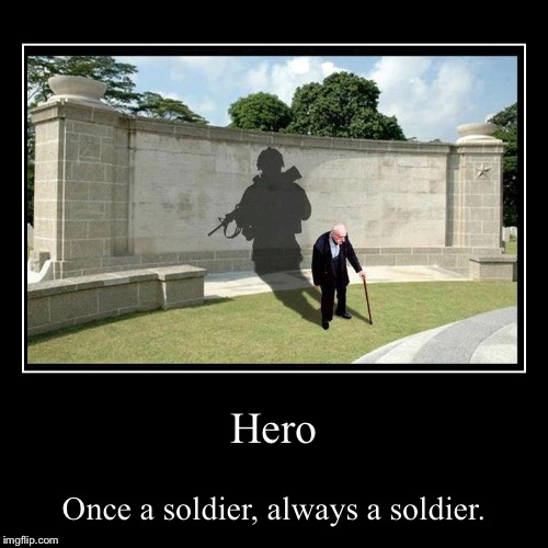 Just because we get older and look different, we're still the same inside | Hero | Once a soldier, always a soldier. | image tagged in demotivationals,soldier,military,hero | made w/ Imgflip demotivational maker