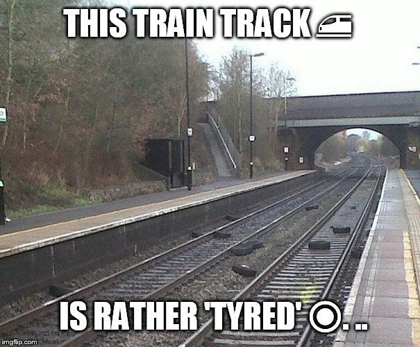 Wheelie Funny | THIS TRAIN TRACK  | image tagged in funny,not sure if,tyre | made w/ Imgflip meme maker
