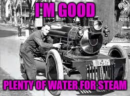 I'M GOOD PLENTY OF WATER FOR STEAM | made w/ Imgflip meme maker