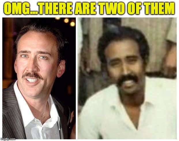 When God Forgets To Break The Mold |  OMG...THERE ARE TWO OF THEM | image tagged in lookalike,nicholas cage,india | made w/ Imgflip meme maker