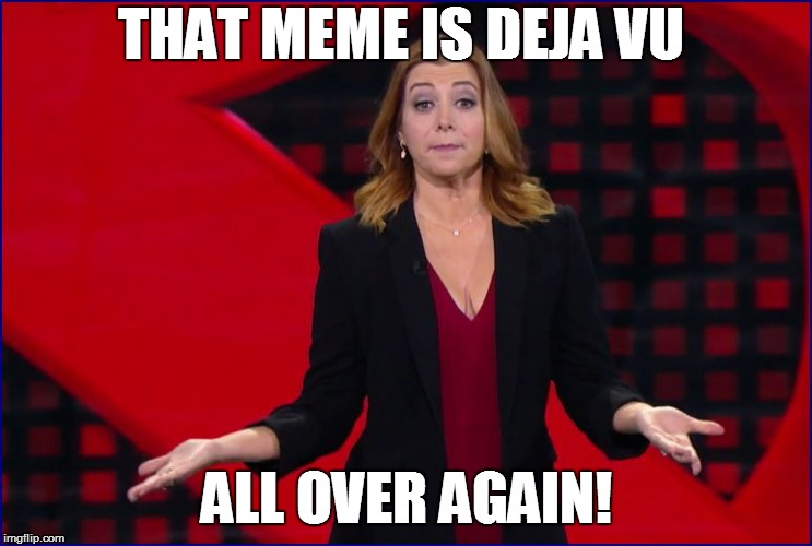 THAT MEME IS DEJA VU ALL OVER AGAIN! | made w/ Imgflip meme maker