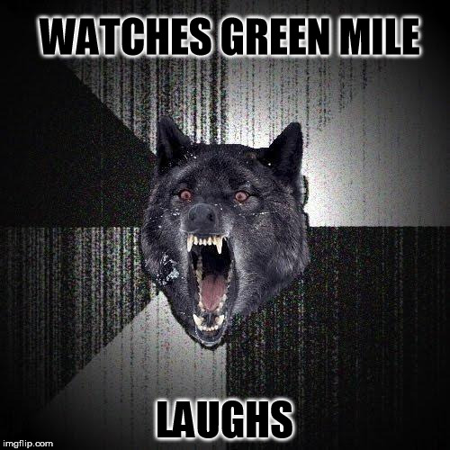 WATCHES GREEN MILE LAUGHS | made w/ Imgflip meme maker