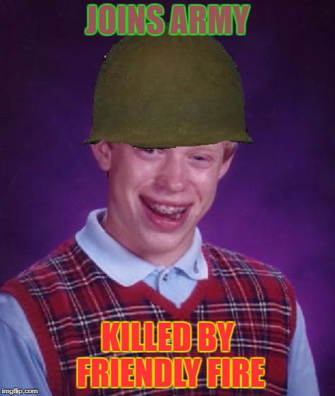 JOINS ARMY KILLED BY FRIENDLY FIRE | made w/ Imgflip meme maker