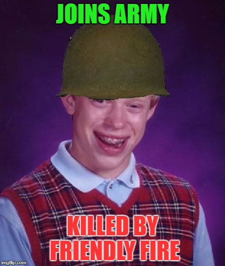 Bad Luck Brians wants to serve his country! Poor guy, doesn't he know that this could only end badly? | JOINS ARMY KILLED BY FRIENDLY FIRE | image tagged in bad luck brian soldier,memes,funny,bad luck brian,army | made w/ Imgflip meme maker