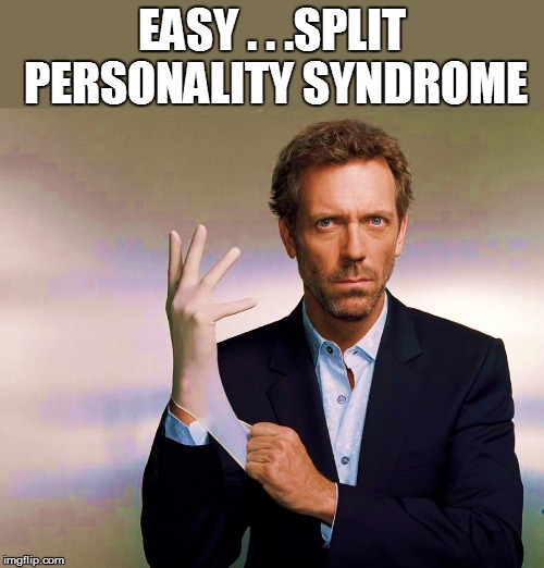 EASY . . .SPLIT PERSONALITY SYNDROME | made w/ Imgflip meme maker