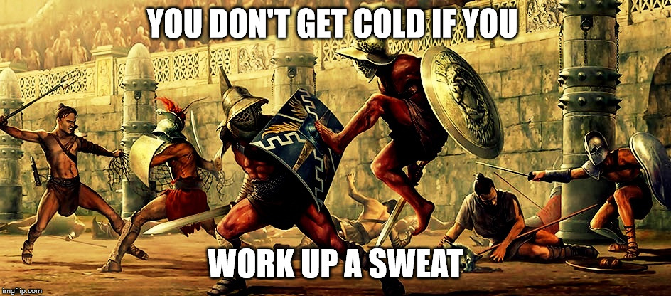 YOU DON'T GET COLD IF YOU WORK UP A SWEAT | made w/ Imgflip meme maker