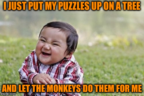 Evil Toddler Meme | I JUST PUT MY PUZZLES UP ON A TREE AND LET THE MONKEYS DO THEM FOR ME | image tagged in memes,evil toddler | made w/ Imgflip meme maker