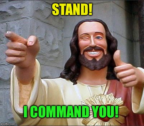 STAND! I COMMAND YOU! | made w/ Imgflip meme maker