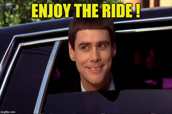 ENJOY THE RIDE ! | made w/ Imgflip meme maker