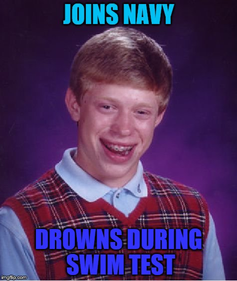Bad Luck Brian Meme | JOINS NAVY DROWNS DURING SWIM TEST | image tagged in memes,bad luck brian | made w/ Imgflip meme maker