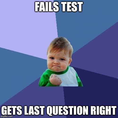 Success Kid Meme | FAILS TEST GETS LAST QUESTION RIGHT | image tagged in memes,success kid | made w/ Imgflip meme maker