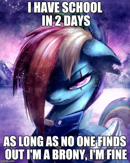 Death rd | I HAVE SCHOOL IN 2 DAYS AS LONG AS NO ONE FINDS OUT I'M A BRONY, I'M FINE | image tagged in death rd | made w/ Imgflip meme maker