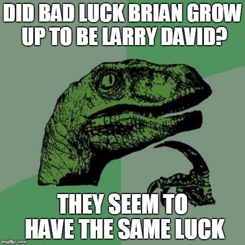 "Philosoraptor ponders ""Curb your enthusiasm"" 