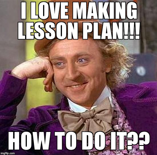 Teachers be like  | I LOVE MAKING LESSON PLAN!!! HOW TO DO IT?? | image tagged in memes,creepy condescending wonka | made w/ Imgflip meme maker