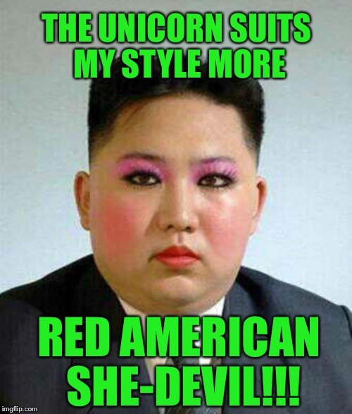 THE UNICORN SUITS MY STYLE MORE RED AMERICAN SHE-DEVIL!!! | made w/ Imgflip meme maker
