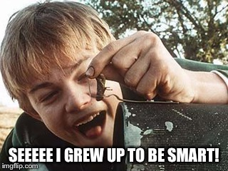 SEEEEE I GREW UP TO BE SMART! | made w/ Imgflip meme maker