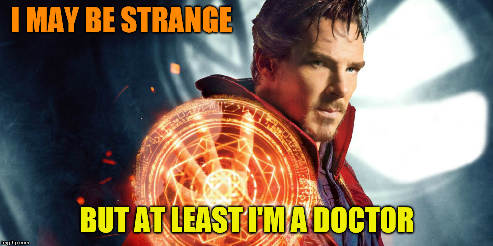 I MAY BE STRANGE BUT AT LEAST I'M A DOCTOR | made w/ Imgflip meme maker