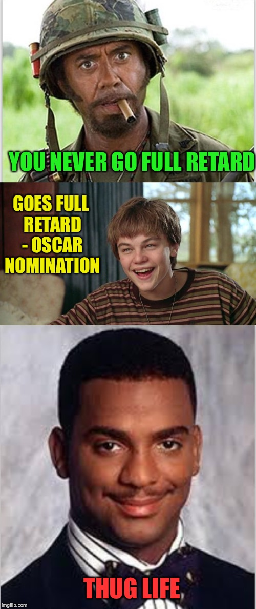 YOU NEVER GO FULL RETARD THUG LIFE GOES FULL RETARD - OSCAR NOMINATION | made w/ Imgflip meme maker