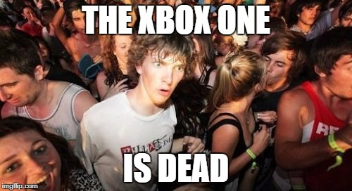 Sudden Clarity Clarence |  THE XBOX ONE; IS DEAD | image tagged in memes,sudden clarity clarence,xbox one,dead | made w/ Imgflip meme maker