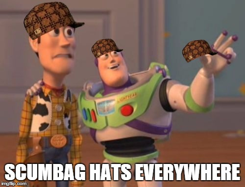 X, X Everywhere Meme | SCUMBAG HATS EVERYWHERE | image tagged in memes,x,x everywhere,x x everywhere,scumbag | made w/ Imgflip meme maker