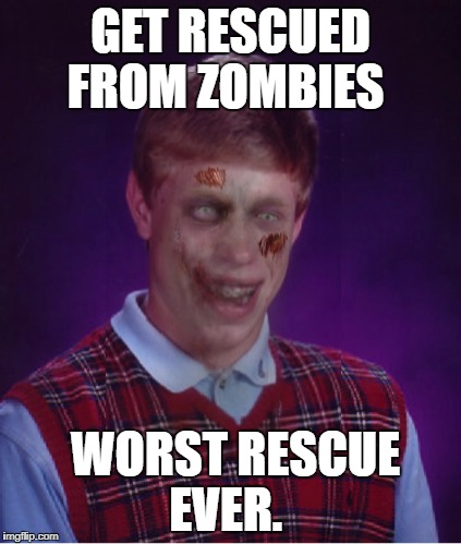 Zombie Bad Luck Brian | GET RESCUED FROM ZOMBIES WORST RESCUE EVER. | image tagged in memes,zombie bad luck brian | made w/ Imgflip meme maker