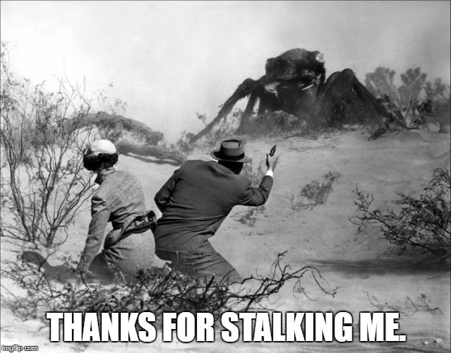 Thanks For Following Me. | THANKS FOR STALKING ME. | image tagged in stalker,twitter,stalking,ants,twitter humor | made w/ Imgflip meme maker