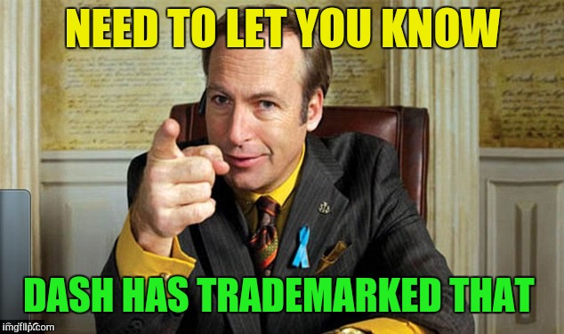 NEED TO LET YOU KNOW DASH HAS TRADEMARKED THAT | made w/ Imgflip meme maker