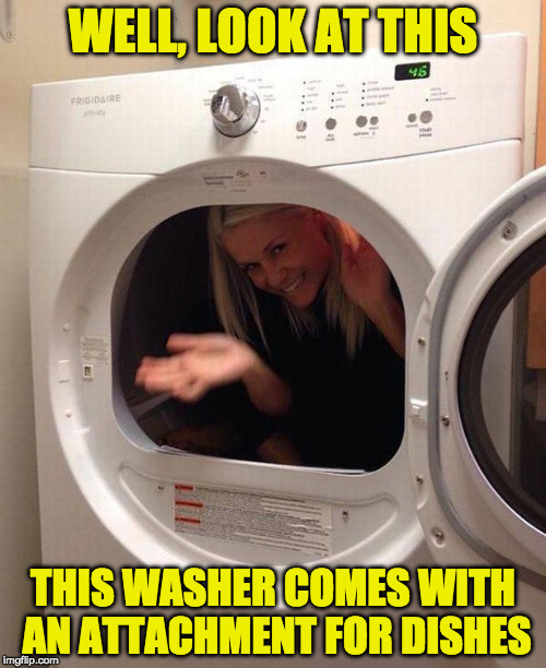 ORDER YOURS TODAY!!! Mine will come with a silencer, for when the game is on. | WELL, LOOK AT THIS THIS WASHER COMES WITH AN ATTACHMENT FOR DISHES | image tagged in feminism,good luck,blond,womens rights,house,work | made w/ Imgflip meme maker