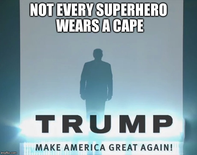 NOT EVERY SUPERHERO WEARS A CAPE | image tagged in not every superhero wears a cape | made w/ Imgflip meme maker