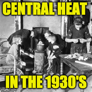 Just think how hard this must have been...  A life without imgflip!! | CENTRAL HEAT IN THE 1930'S | image tagged in firewood,fire,stove,1st world problems,back then | made w/ Imgflip meme maker